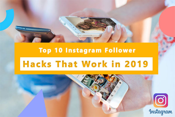 Top 10 Instagram Follower Hacks That Work in 2019